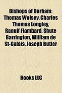 Bishops of Durham: Thomas Wolsey, Charles Thomas Longley, Ranulf Flambard, Shute Barrington, William de St-Calais, Joseph Butler