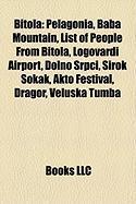 Bitola: Pelagonia, Baba Mountain, List of People from Bitola, Logovardi Airport, Dolno Srpci, Irok Sokak, Akto Festival, Drago