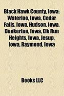 Black Hawk County, Iowa: Waterloo, Iowa, Cedar Falls, Iowa, Hudson, Iowa, Dunkerton, Iowa, Elk Run Heights, Iowa, Jesup, Iowa, Raymond, Iowa