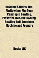 Bowling: Skittles, Ten-Pin Bowling, Pba Tour, Candlepin Bowling, Pinsetter, Five-Pin Bowling, Bowling Ball, American Machine an
