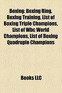 Boxing: Boxing Ring, Boxing Training, List of Boxing Triple Champions, List of Wbc World Champions, List of Boxing Quadruple C