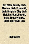 Box Elder County, Utah: Mantua, Utah, Plymouth, Utah, Brigham City, Utah, Fielding, Utah, Howell, Utah, South Willard, Utah, Bear River City