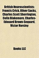 British Neuroscientists: Francis Crick, Oliver Sacks, Charles Scott Sherrington, Colin Blakemore, Charles-Edouard Brown-Sequard, Victor Horsley