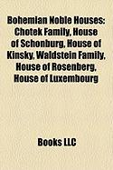 Bohemian Noble Houses: Chotek Family, House of Schonburg, House of Kinsky, Waldstein Family, House of Rosenberg, House of Luxembourg