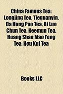 China Famous Tea: Longjing Tea, Tieguanyin, Da Hong Pao Tea, Bi Luo Chun Tea, Keemun Tea, Huang Shan Mao Feng Tea, Hou Kui Tea