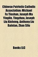 Chinese Patriotic Catholic Association: Michael Fu Tieshan, Joseph Ma Yinglin, Tingzhou, Joseph Liu Xinhong, Anthony Liu Bainian, Zhan Silu