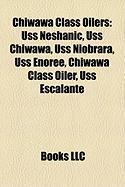 Chiwawa Class Oilers: USS Neshanic, USS Chiwawa, USS Niobrara, USS Enoree, Chiwawa Class Oiler, USS Escalante