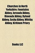 Churches in North Yorkshire: Fountains Abbey, Jervaulx Abbey, Rievaulx Abbey, Byland Abbey, Easby Abbey, Whitby Abbey, Kirkham Priory