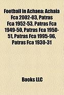 Football in Achaea: Achaia Fca 2002-03, Patras Fca 1952-53, Patras Fca 1949-50, Patras Fca 1950-51, Patras Fca 1995-96, Patras Fca 1930-31