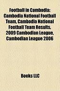 Football in Cambodia: Cambodia National Football Team, Cambodia National Football Team Results, 2009 Cambodian League, Cambodian League 2006