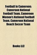 Football in Cameroon: Cameroon National Football Team, Cameroon Women's National Football Team, Cameroon National Beach Soccer Team