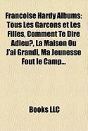 Francoise Hardy Albums: Tous Les Garcons Et Les Filles, Comment Te Dire Adieu?, La Maison Ou J'Ai Grandi, Ma Jeunesse Fout Le Camp...