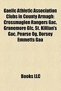 Gaelic Athletic Association Clubs in County Armagh: Crossmaglen Rangers Gac, Granemore Gfc, St. Killian's Gac, Pearse Og, Dorsey Emmetts Gaa