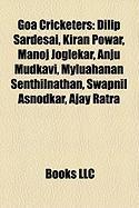 Goa Cricketers: Dilip SarDesai, Kiran Powar, Manoj Joglekar, Anju Mudkavi, Myluahanan Senthilnathan, Swapnil Asnodkar, Ajay Ratra