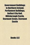 Government Buildings in Northern Ireland: Parliament Buildings, Belfast City Hall, Hillsborough Castle, Stormont Estate, Stormont Castle