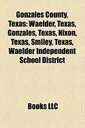 Gonzales County, Texas: Waelder, Texas, Gonzales, Texas, Nixon, Texas, Smiley, Texas, Waelder Independent School District