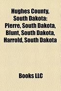 Hughes County, South Dakota: Pierre, South Dakota, Blunt, South Dakota, Harrold, South Dakota