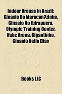 Indoor Arenas in Brazil: Ginasio Do Maracanazinho, Ginasio Do Ibirapuera, Olympic Training Center, Hsbc Arena, Gigantinho, Ginasio Nelio Dias