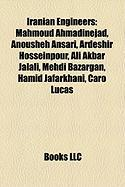 Iranian Engineers: Mahmoud Ahmadinejad, Anousheh Ansari, Ardeshir Hosseinpour, Ali Akbar Jalali, Mehdi Bazargan, Hamid Jafarkhani, Caro L