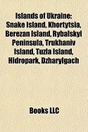 Islands of Ukraine: Snake Island, Khortytsia, Berezan Island, Rybalskyi Peninsula, Trukhaniv Island, Tuzla Island, Hidropark, Dzharylgach