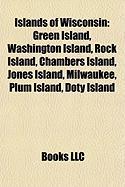 Islands of Wisconsin: Green Island, Washington Island, Rock Island, Chambers Island, Jones Island, Milwaukee, Plum Island, Doty Island