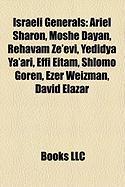Israeli Generals: Ariel Sharon, Moshe Dayan, Rehavam Ze'evi, Yedidya YA'Ari, Effi Eitam, Shlomo Goren, Ezer Weizman, David Elazar