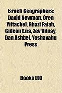 Israeli Geographers: David Newman, Oren Yiftachel, Ghazi Falah, Gideon Ezra, Zev Vilnay, Dan Ashbel, Yeshayahu Press