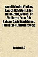 Israeli Murder Victims: Baruch Goldstein, Eden Natan-Zada, Murder of Shalhevet Pass, Ofir Rahum, David Applebaum, Tali Hatuel, Emil Grunzweig