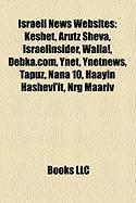 Israeli News Websites: Keshet, Arutz Sheva, Israelinsider, Walla!, Debka.Com, Ynet, Ynetnews, Tapuz, Nana 10, Haayin Hashevi'it, Nrg Maariv