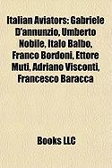 Italian Aviators: Gabriele D'Annunzio, Umberto Nobile, Italo Balbo, Franco Bordoni, Ettore Muti, Adriano Visconti, Francesco Baracca