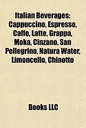 Italian Beverages: Cappuccino, Espresso, Caffe, Latte, Grappa, Moka, Cinzano, San Pellegrino, Natura Water, Limoncello, Chinotto