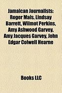 Jamaican Journalists: Roger Mais, Lindsay Barrett, Wilmot Perkins, Amy Ashwood Garvey, Amy Jacques Garvey, John Edgar Colwell Hearne