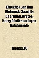 Khoikhoi: Jan Van Riebeeck, Saartjie Baartman, Krotoa, Harry Die Strandloper, Autshumato