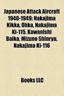 Japanese Attack Aircraft 1940-1949: Nakajima Kikka, Ohka, Nakajima KI-115, Kawanishi Baika, Mizuno Shinryu, Nakajima KI-116
