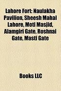 Lahore Fort: Naulakha Pavilion, Sheesh Mahal Lahore, Moti Masjid, Alamgiri Gate, Roshnai Gate, Masti Gate
