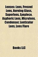 Lenses: Lens, Fresnel Lens, Burning Glass, Superlens, Eyepiece, Aspheric Lens, Microlens, Condenser, Lenticular Lens, Lens Fla