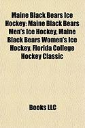 Maine Black Bears Ice Hockey: Maine Black Bears Men's Ice Hockey, Maine Black Bears Women's Ice Hockey, Florida College Hockey Classic
