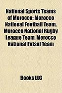 National Sports Teams of Morocco: Morocco National Football Team, Morocco National Rugby League Team, Morocco National Futsal Team