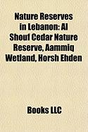 Nature Reserves in Lebanon: Al Shouf Cedar Nature Reserve, Aammiq Wetland, Horsh Ehden