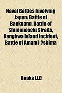Naval Battles Involving Japan: Battle of Baekgang, Battle of Shimonoseki Straits, Ganghwa Island Incident, Battle of Amami-?Shima