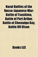 Naval Battles of the Russo-Japanese War: Battle of Tsushima, Battle of Port Arthur, Battle of Chemulpo Bay, Battle Off Ulsan