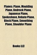 Planes: Plane, Moulding Plane, Bedrock Plane, Japanese Plane, Spokeshave, Rebate Plane, Block Plane, Smoothing Plane, Shoulder