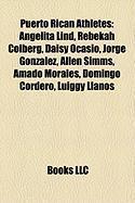 Puerto Rican Athletes: Angelita Lind, Rebekah Colberg, Daisy Ocasio, Jorge Gonzalez, Allen SIMMs, Amado Morales, Domingo Cordero, Luiggy Llan