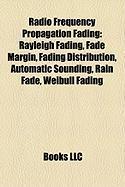 Radio Frequency Propagation Fading: Rayleigh Fading, Fade Margin, Fading Distribution, Automatic Sounding, Rain Fade, Weibull Fading