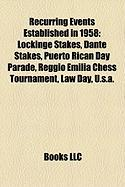 Recurring Events Established in 1958: Lockinge Stakes, Dante Stakes, Puerto Rican Day Parade, Reggio Emilia Chess Tournament, Law Day, U.S.A.