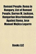 Romani People: Roma in Hungary, List of Romani People, Darren M. Jackson, Hungarian Discrimination Against Roma, Jose Manuel Mojica L