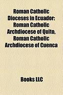 Roman Catholic Dioceses in Ecuador: Roman Catholic Archdiocese of Quito, Roman Catholic Archdiocese of Cuenca