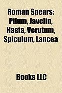 Roman Spears: Pilum, Javelin, Hasta, Verutum, Spiculum, Lancea