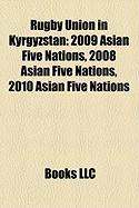 Rugby Union in Kyrgyzstan: 2009 Asian Five Nations, 2008 Asian Five Nations, 2010 Asian Five Nations