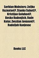 Serbian Mobsters: Eljko Ra Natovi?, Stanko Suboti?, Kristijan Golubovi?, Bosko Radonjich, Rade Kotur, Zvezdan Jovanovi?, Radoljub Kanjev